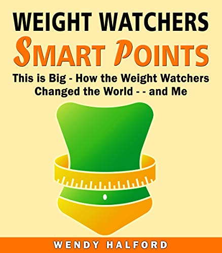 Weight Watchers Smart Points: This is Big- How the Weight Watchers Changed the World- - and Me