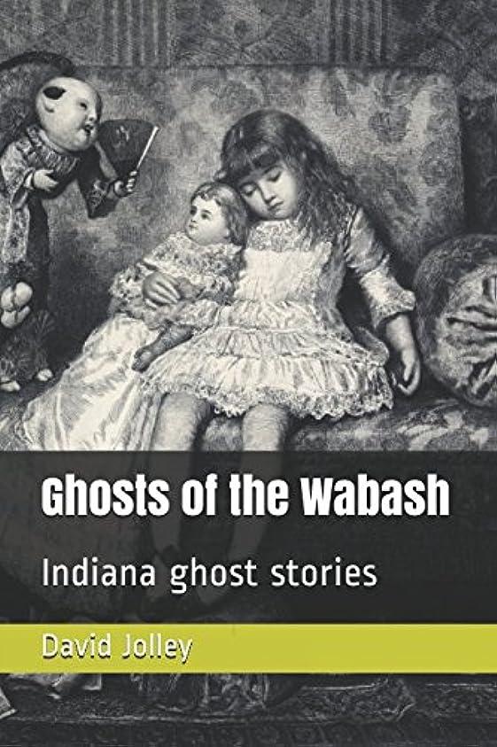 散らす航海の征服するGhosts of the Wabash: Indiana ghost stories
