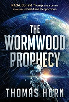 The Wormwood Prophecy: NASA, Donald Trump, and a Cosmic Cover-up of End-Time Proportions by [Thomas Horn]