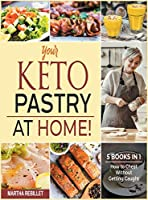 Your Keto Pastry at Home! [5 books in 1]: How to Cheat Without Getting Caught