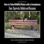 Deer, Squirrels, Rabbits and Raccoons: How I Use My Smartphone to Capture Mammals (How to Take Wildlife Photos with a Smartphone)
