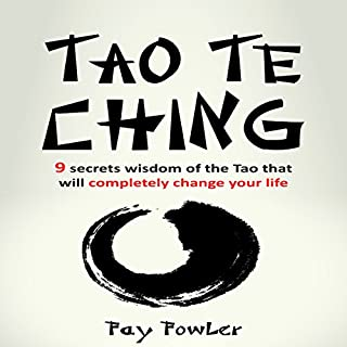 Tao Te Ching: 9 Secrets     Wisdom of the Tao That Will Completely Change Your Life              By:                                                                                                                                 Fay Fowler                               Narrated by:                                                                                                                                 Aliz Smith                      Length: 45 mins     10 ratings     Overall 4.6