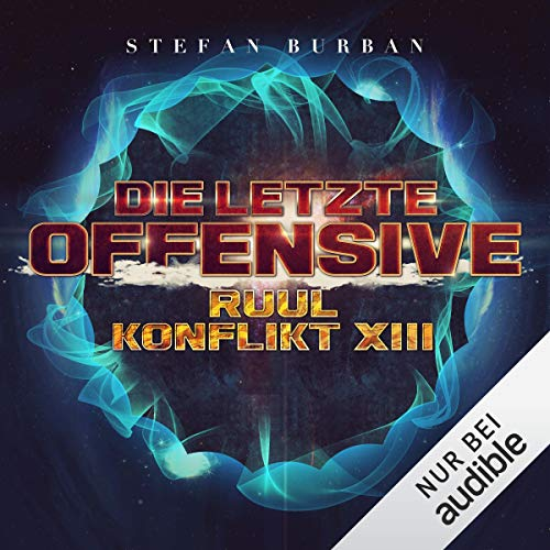 Die letzte Offensive     Der Ruul-Konflikt 13              By:                                                                                                                                 Stefan Burban                               Narrated by:                                                                                                                                 Michael Hansonis                      Length: 11 hrs and 44 mins     Not rated yet     Overall 0.0