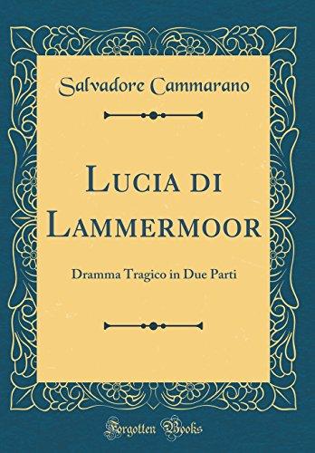 Lucia di Lammermoor: Dramma Tragico in Due Parti (Classic Reprint)