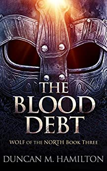 The Blood Debt: Wolf of the North Book 3 by [Duncan M. Hamilton]