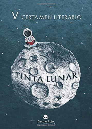 Tinta lunar. V Certamen literario: Autores inspirados por la luna