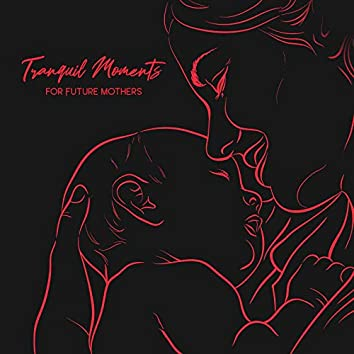 Tranquil Moments for Future Mothers