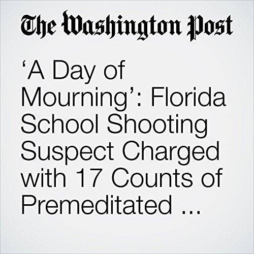 'A Day of Mourning': Florida School Shooting Suspect Charged with 17 Counts of Premeditated Murder copertina