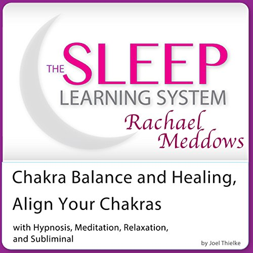 Chakra Balance and Healing, Align Your Chakras audiobook cover art