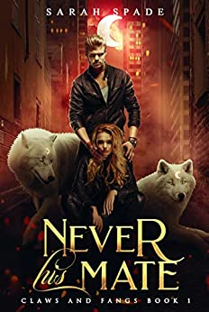 Never His Mate: a Rejected Mates Shifter Romance (Claws and Fangs Book 1) (English Edition) par [Sarah Spade]