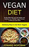 Vegan Diet: 30 Day Meal Plan and 100 Healthy and Delicious Low-Fodmap Vegan Recipes to Make You Feel Great (Satisfying Ways to Eat More Veggies)