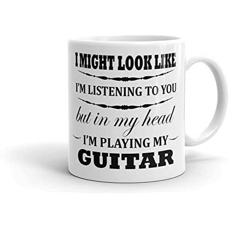 It Might Look Like I'm Listening to You But Inside My Head I'm Playing My Guitar Ceramic Mug, White, 11 oz