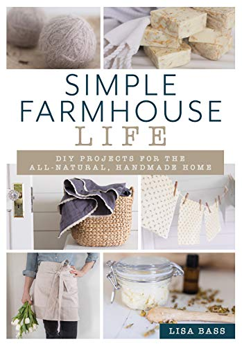 Simple Farmhouse Life: DIY Projects for the All-Natural, Handmade Home