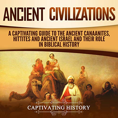 『Ancient Civilizations: A Captivating Guide to the Ancient Canaanites, Hittites and Ancient Israel and Their Role in Biblical History』のカバーアート