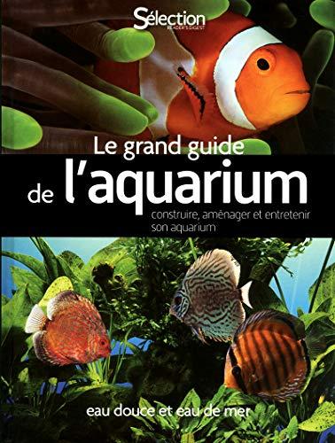 Le grand guide de laquarium - Eau douce, eau de mer