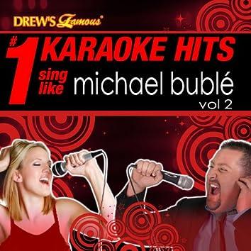 Drew's Famous # 1 Karaoke Hits: Sing Like Michael Bublé, Vol. 2