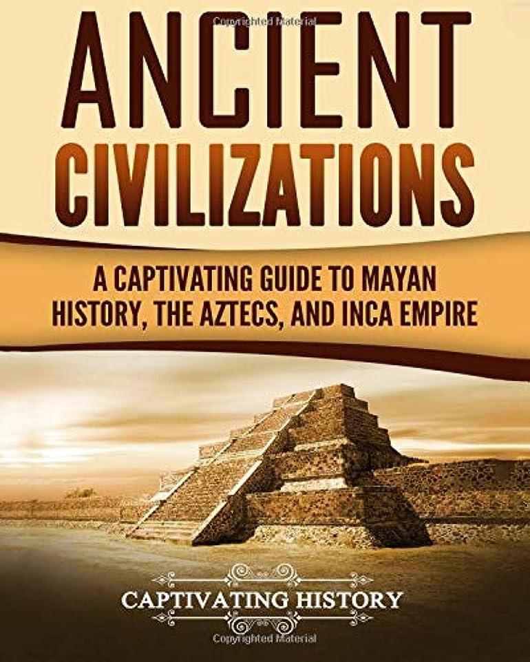 ジェーンオースティン発生毒性Ancient Civilizations: A Captivating Guide to Mayan History, the Aztecs, and Inca Empire