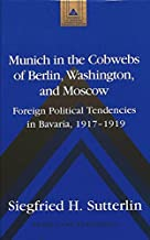 Munich in the Cobwebs of Berlin, Washington, and Moscow: Foreign Political Tendencies in Bavaria, 1917-1919 (Studies in Modern European History)