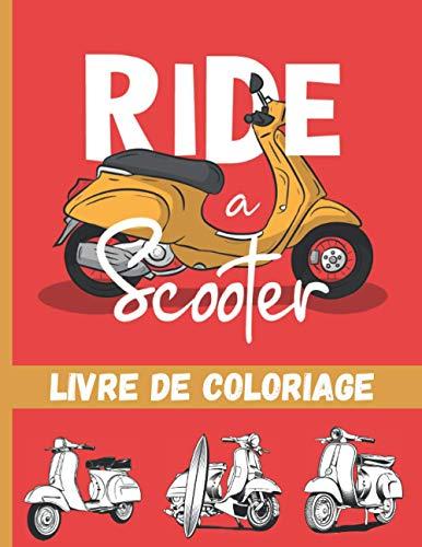 Ride a Scooter - Livre de coloriage: Deux roues Vintage & récent pour enfants, ados & adultes| Plus de 25 dessins à colorier.