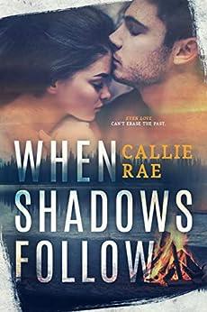 When Shadows Follow (Cherry Creek Series Book 1) by [Callie Rae]