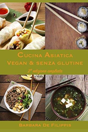 CUCINA ASIATICA VEGAN & SENZA GLUTINE: seconda edizione ampliata