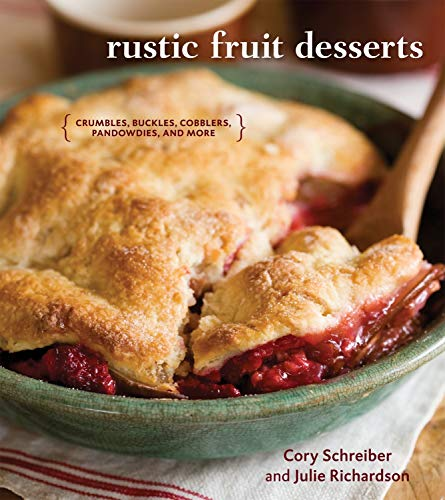 Rustic Fruit Desserts: Crumbles, Buckles, Cobblers, Pandowdies, and More [A Cookbook]