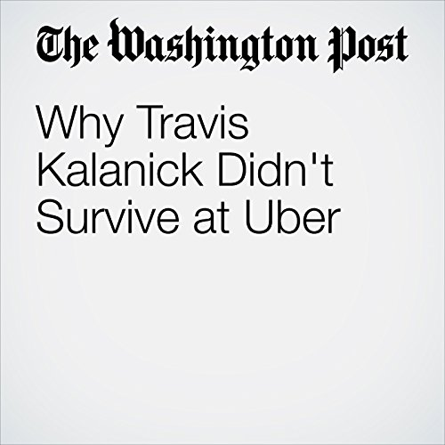 Why Travis Kalanick Didn't Survive at Uber copertina