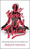 Image of Do Your Om Thing: Bending Yoga Tradition to Fit Your Modern Life