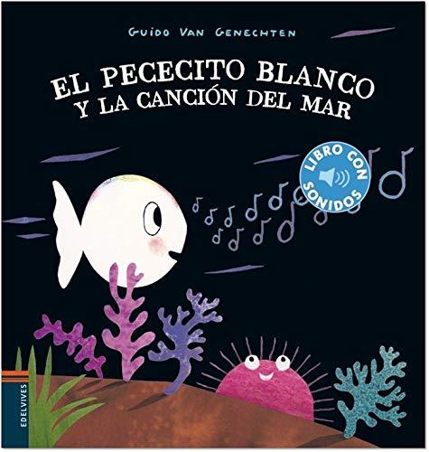 El pececito blanco y la canción del mar (Libros con sonidos)