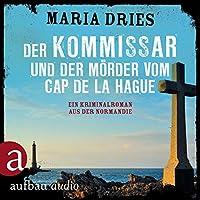 Der Kommissar und der Mörder vom Cap de la Hague. Ein Kriminalroman aus der Normandie Hörbuch