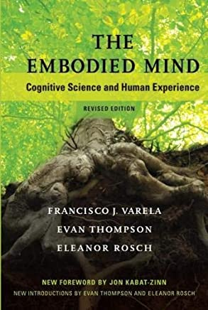 The Embodied Mind: Cognitive Science and Human Experience (MIT Press) by Francisco J. Varela Evan Thompson Eleanor Rosch(2017-01-13)