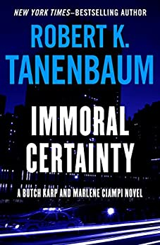 Immoral Certainty (The Butch Karp and Marlene Ciampi Series Book 3) by [Robert K. Tanenbaum]