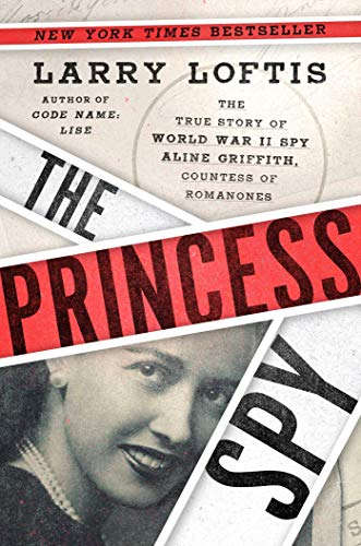 Compare Textbook Prices for The Princess Spy: The True Story of World War II Spy Aline Griffith, Countess of Romanones  ISBN 9781982143862 by Loftis, Larry