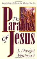 The Parables of Jesus: Lessons in Life the Master Teacher
