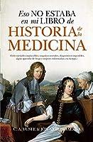Eso no estaba en mi libro de historia de la medicina / That Was Not in My History of Medicine Book