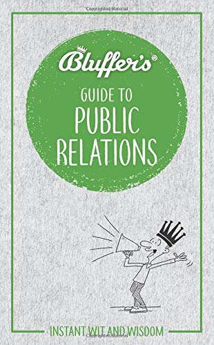 Bluffer's Guide to Public Relations: Instant Wit and Wisdom (Bluffer's...