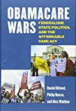 Obamacare Wars: Federalism, State Politics, and the Affordable Care Act (Studies in Government and Public Policy)