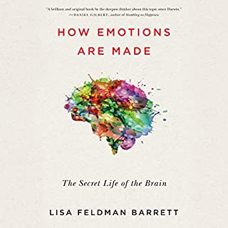 How Emotions Are Made     The Secret Life of the Brain              By:                                                                                                                                 Lisa Feldman Barrett                               Narrated by:                                                                                                                                 Cassandra Campbell                      Length: 14 hrs and 32 mins     37 ratings     Overall 4.5