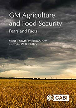 GM Agriculture and Food Security: Fears and Facts by [S. Smyth, W.A. Kerr, P.W.B. Phillips]