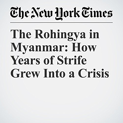 The Rohingya in Myanmar: How Years of Strife Grew Into a Crisis copertina