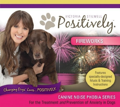 Canine Noise Phobia Series / Fireworks by Victoria Stilwell & Through a Dog's Ear
