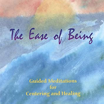 The Ease of Being: Guided Meditations for Centering and Healing