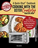Cooking with the Oster Countertop Toaster Oven, A Quick-Start Cookbook: 101 Easy & Delicious...