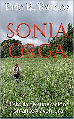 Sonia Orga: Historia de superación, romance y aventura de Eric R. Ramos