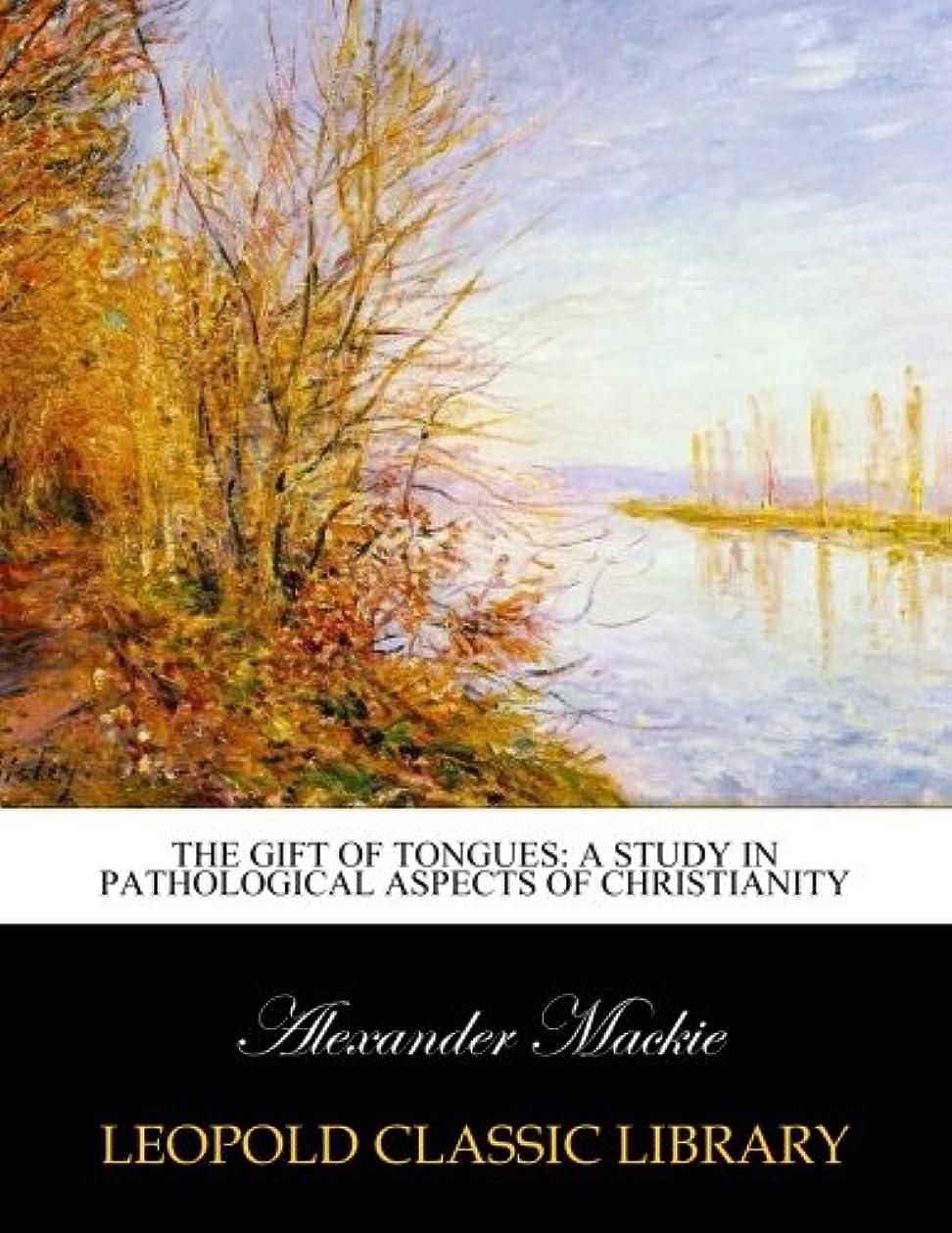 追放パトロール上級The gift of tongues: a study in pathological aspects of Christianity