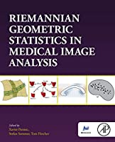 Riemannian Geometric Statistics in Medical Image Analysis (The Elsevier and Miccai Society)