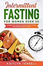 Intermittent Fasting For Women Over 50: A Complete Guide on Intermittent Fasting For Women Over 50 Years