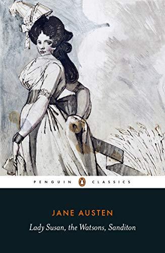Lady Susan, the Watsons, Sanditon (Penguin Classics)