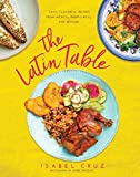 The Latin Table: Easy, Flavorful Recipes from Mexico, Puerto Rico, and Beyond