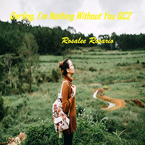 Darling, I'm Nothing Without You QC2